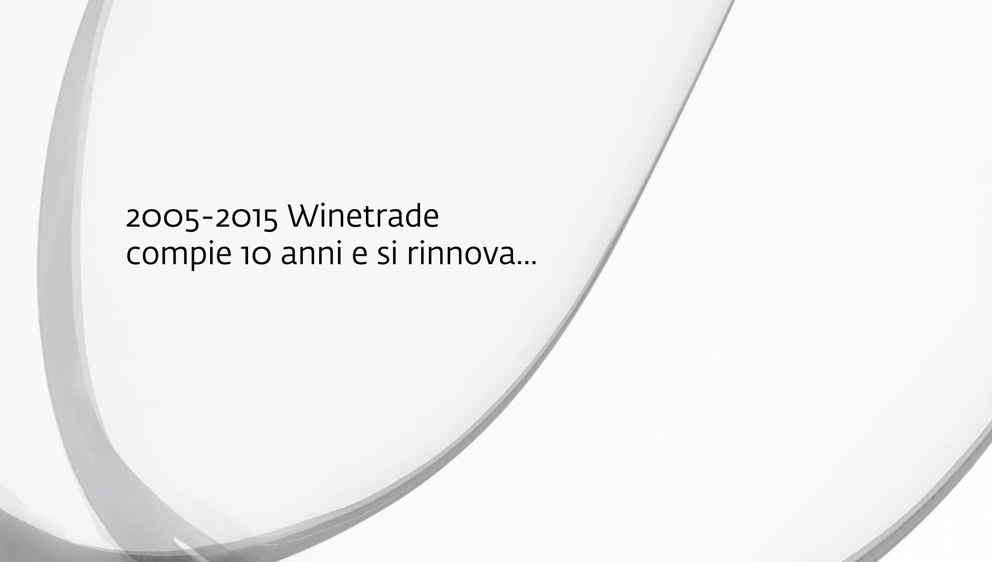 2005-2015 Winetrade  compie 10 anni e si rinnova